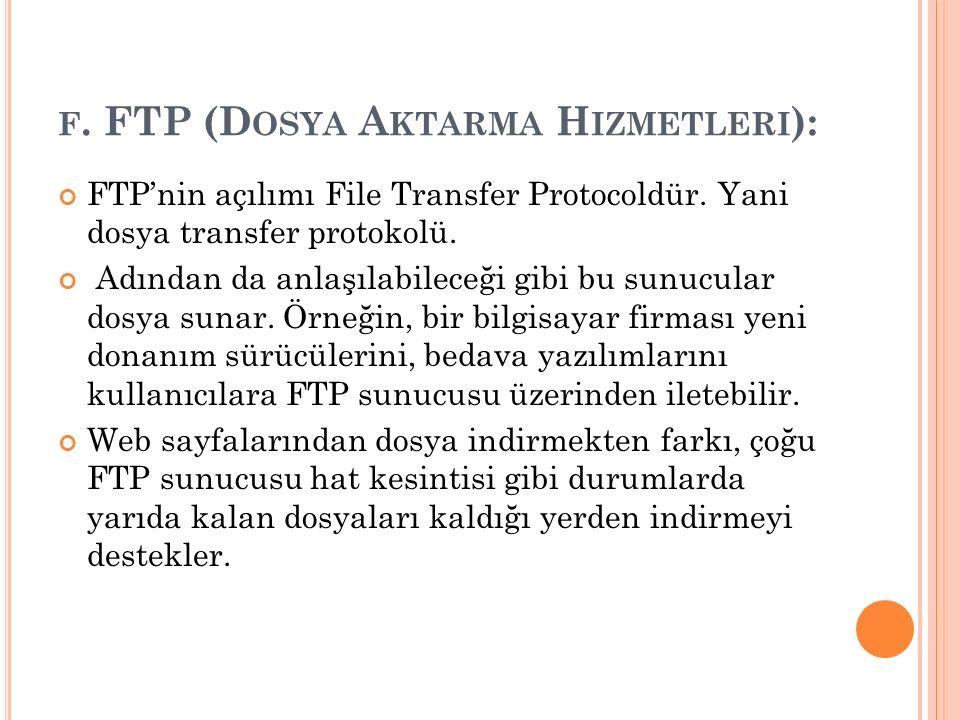F. FTP (D OSYA A KTARMA H IZMETLERI ): FTP'nin açılımı File Transfer Protocoldür. Yani dosya transfer protokolü. Adından da anlaşılabileceği gibi bu s