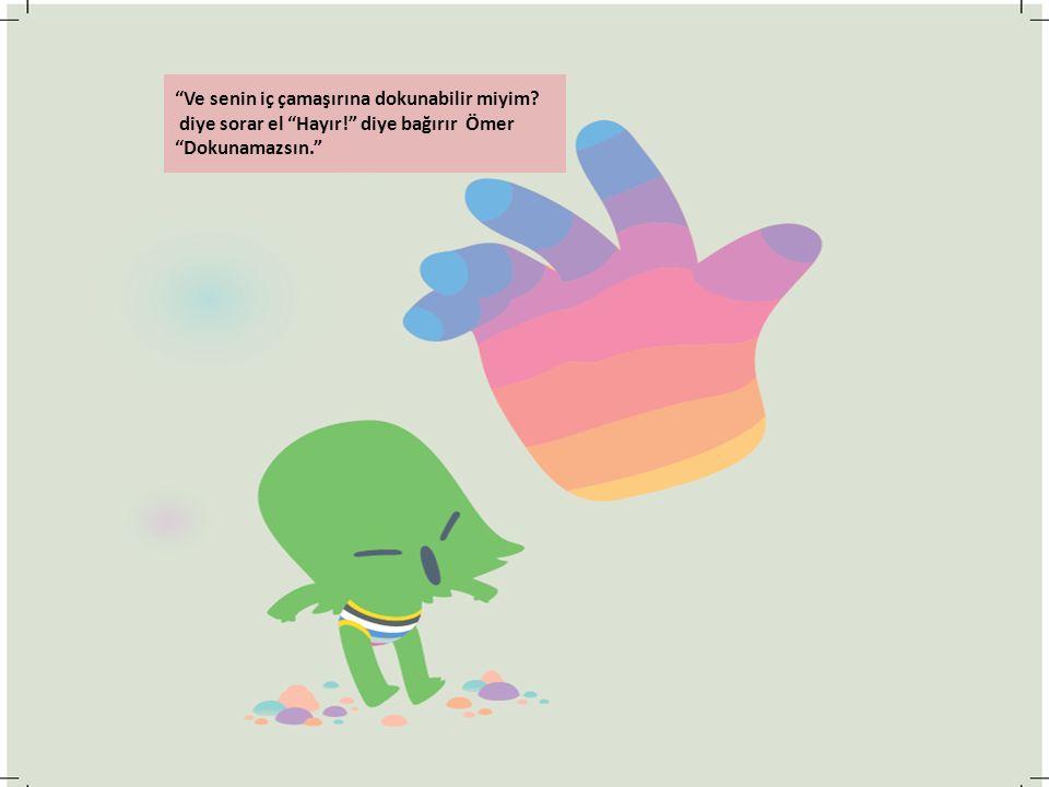 Ve senin iç çamaşırına dokunabilir miyim diye sorar el Hayır! diye bağırır Ömer Dokunamazsın.