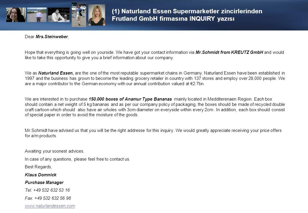 (1) Naturland Essen Supermarketler zincirlerinden Frutland GmbH firmasına INQUIRY yazısı Dear Mrs.Steinweber, Hope that everything is going well on yo