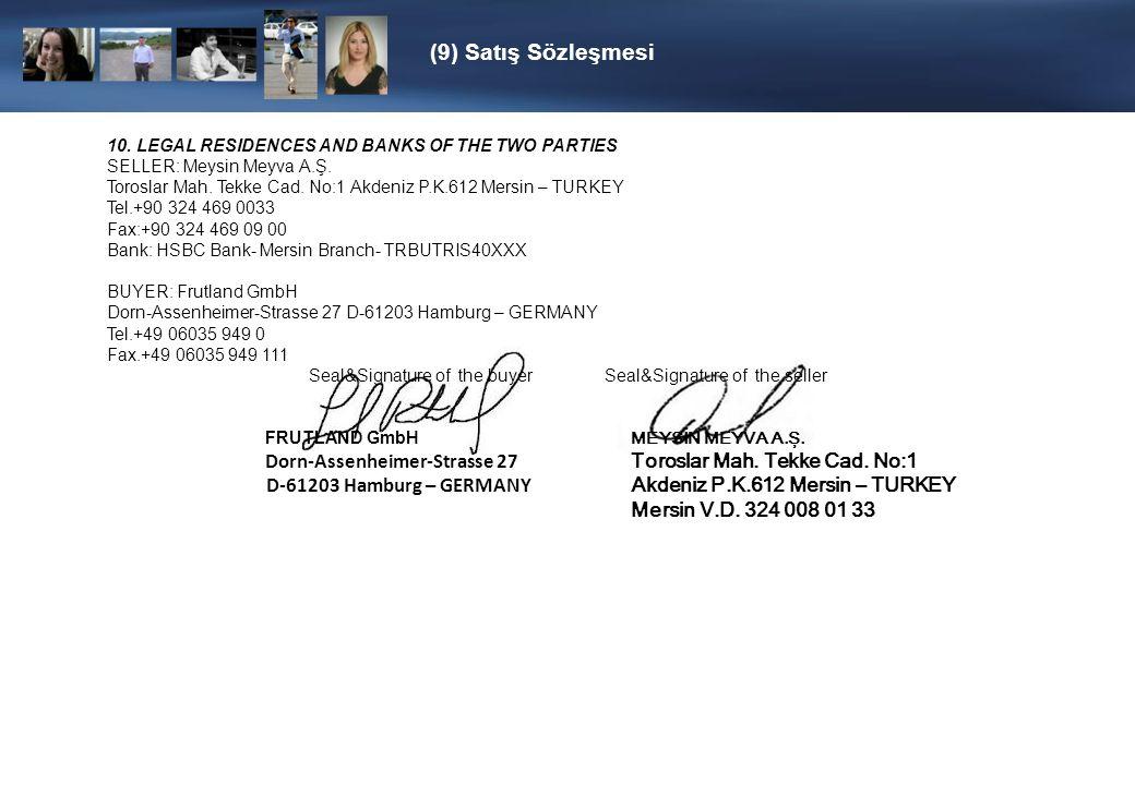 10. LEGAL RESIDENCES AND BANKS OF THE TWO PARTIES SELLER: Meysin Meyva A.Ş. Toroslar Mah. Tekke Cad. No:1 Akdeniz P.K.612 Mersin – TURKEY Tel.+90 324