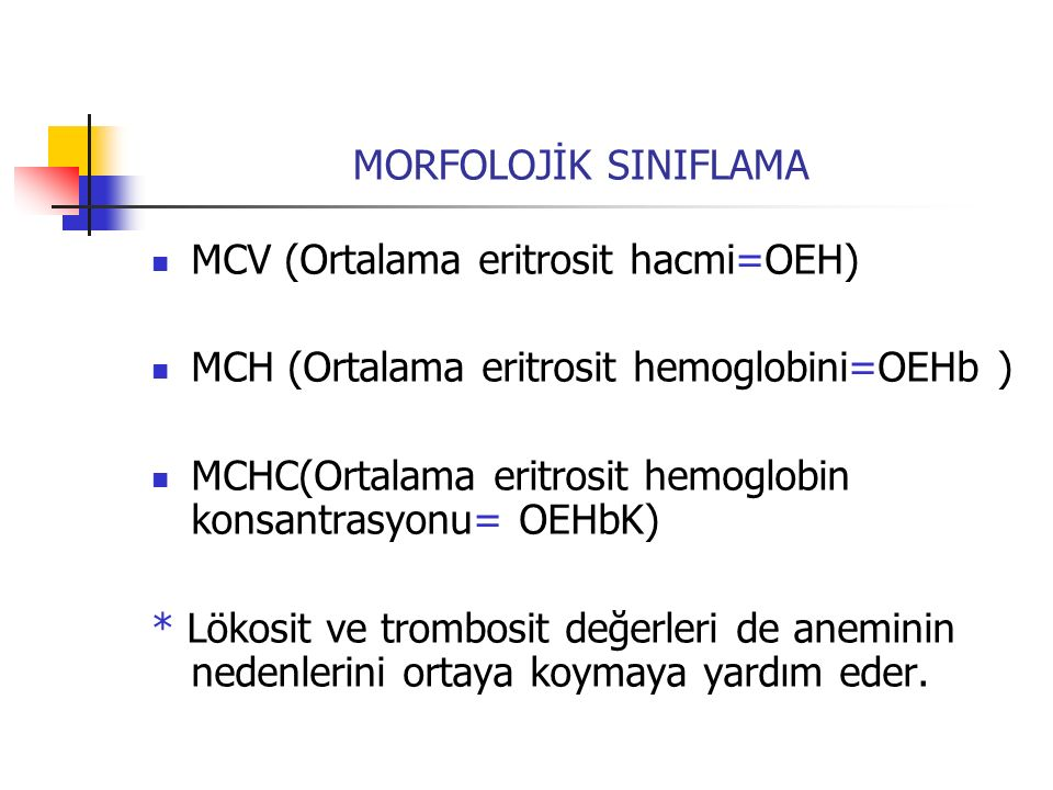 MORFOLOJİK SINIFLAMA MCV (Ortalama eritrosit hacmi=OEH) MCH (Ortalama eritrosit hemoglobini=OEHb ) MCHC(Ortalama eritrosit hemoglobin konsantrasyonu=