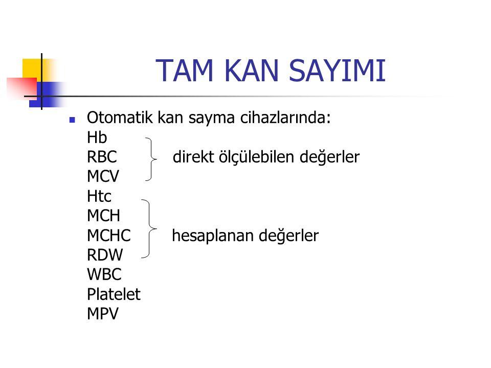 TAM KAN SAYIMI Otomatik kan sayma cihazlarında: Hb RBC direkt ölçülebilen değerler MCV Htc MCH MCHC hesaplanan değerler RDW WBC Platelet MPV