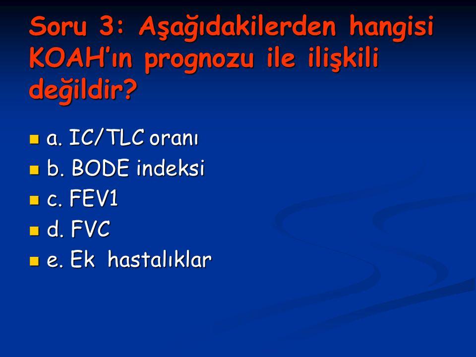 Soru 3: Aşağıdakilerden hangisi KOAH'ın prognozu ile ilişkili değildir.