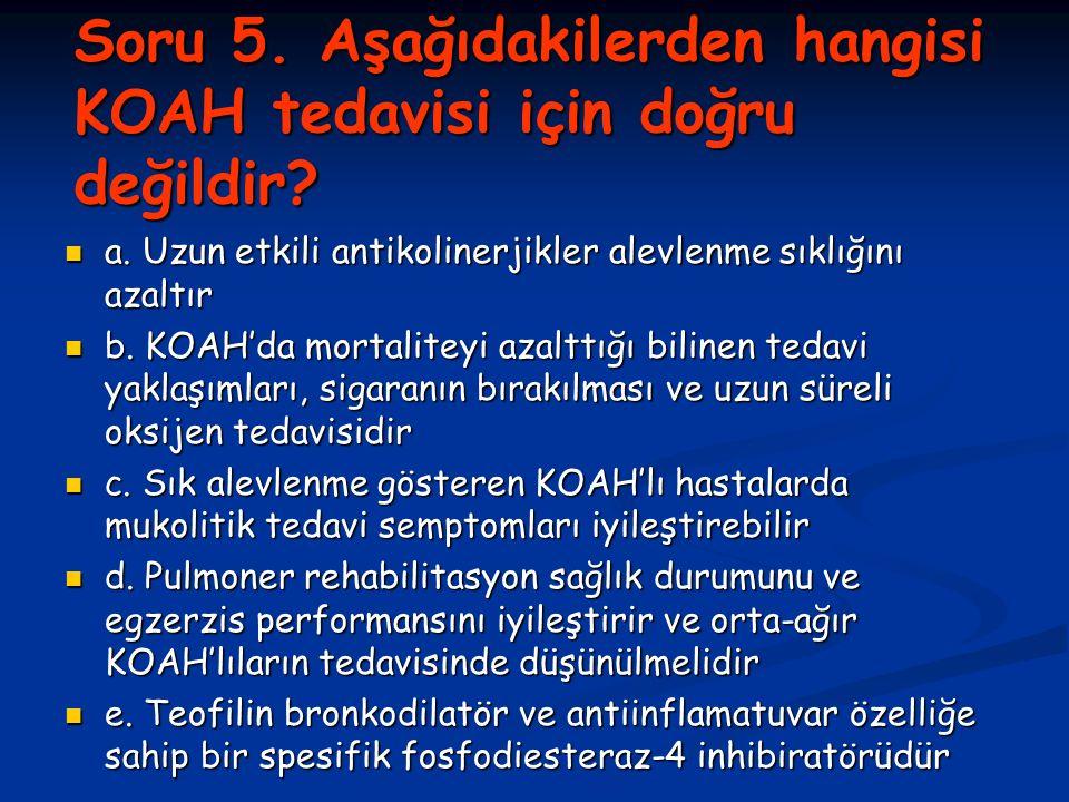 Soru 5.Aşağıdakilerden hangisi KOAH tedavisi için doğru değildir.