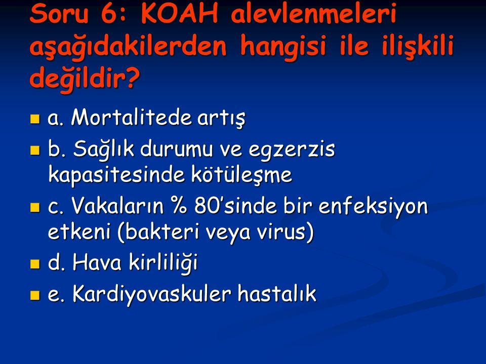 Soru 6: KOAH alevlenmeleri aşağıdakilerden hangisi ile ilişkili değildir.