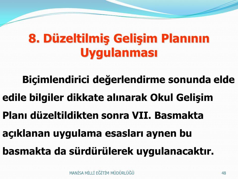 8. Düzeltilmiş Gelişim Planının Uygulanması Biçimlendirici değerlendirme sonunda elde edile bilgiler dikkate alınarak Okul Gelişim Planı düzeltildikte