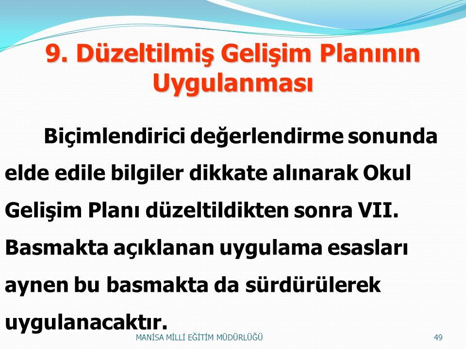 9. Düzeltilmiş Gelişim Planının Uygulanması Biçimlendirici değerlendirme sonunda elde edile bilgiler dikkate alınarak Okul Gelişim Planı düzeltildikte