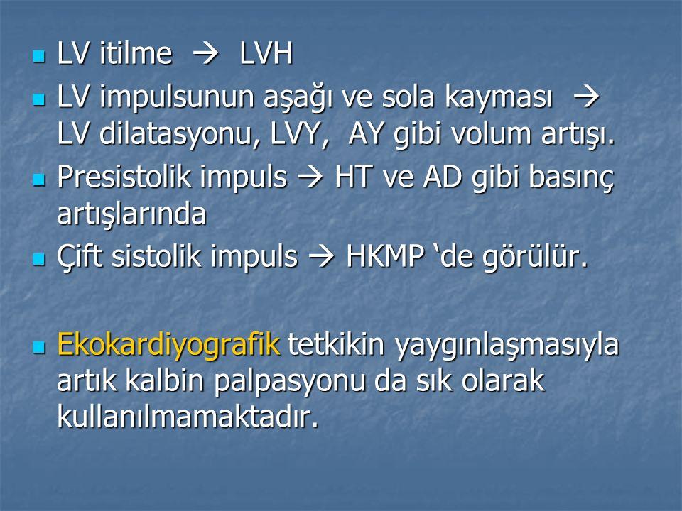 LV itilme  LVH LV itilme  LVH LV impulsunun aşağı ve sola kayması  LV dilatasyonu, LVY, AY gibi volum artışı. LV impulsunun aşağı ve sola kayması 