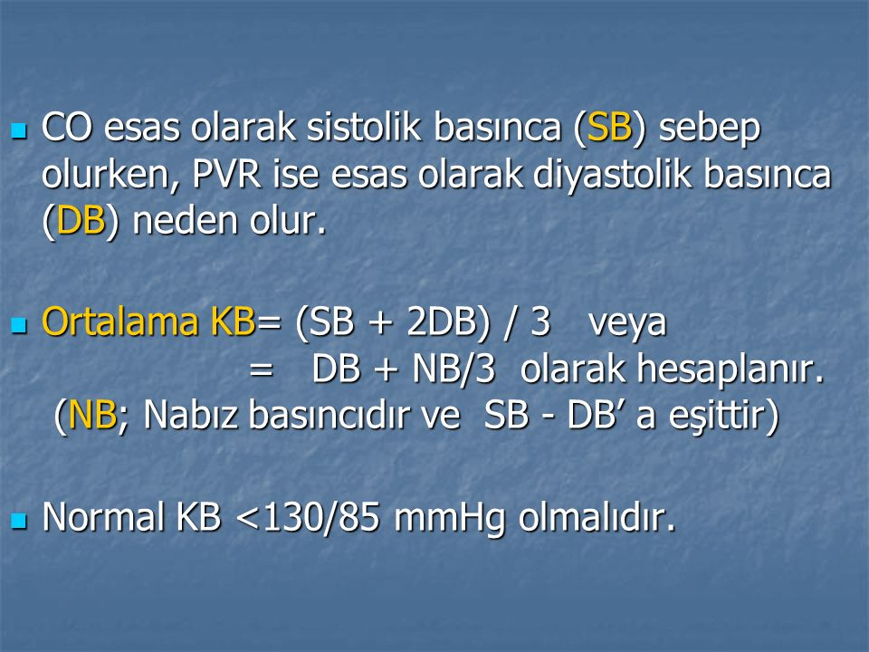 CO esas olarak sistolik basınca (SB) sebep olurken, PVR ise esas olarak diyastolik basınca (DB) neden olur. CO esas olarak sistolik basınca (SB) sebep