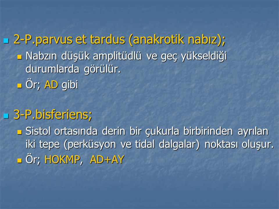 2-P.parvus et tardus (anakrotik nabız); 2-P.parvus et tardus (anakrotik nabız); Nabzın düşük amplitüdlü ve geç yükseldiği durumlarda görülür. Nabzın d