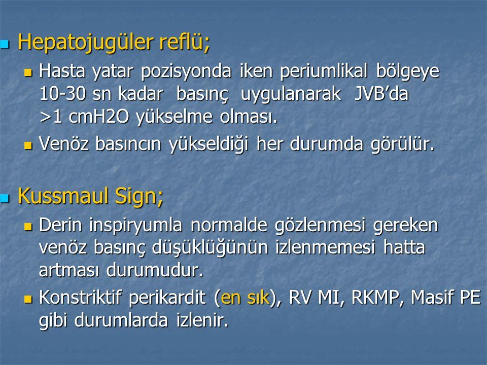 Hepatojugüler reflü; Hepatojugüler reflü; Hasta yatar pozisyonda iken periumlikal bölgeye 10-30 sn kadar basınç uygulanarak JVB'da >1 cmH2O yükselme o