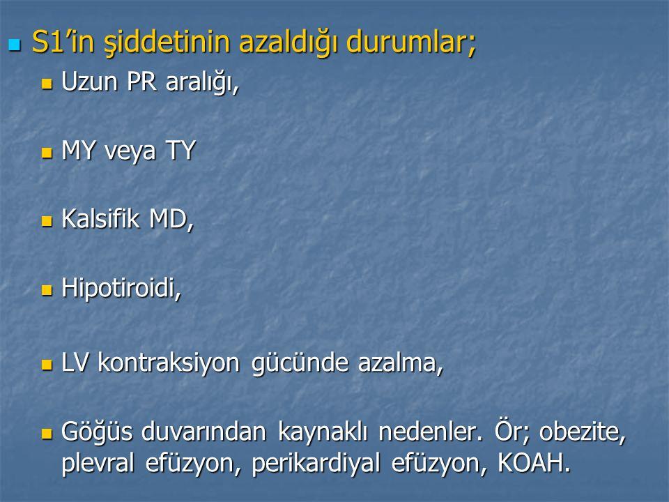 S1'in şiddetinin azaldığı durumlar; S1'in şiddetinin azaldığı durumlar; Uzun PR aralığı, Uzun PR aralığı, MY veya TY MY veya TY Kalsifik MD, Kalsifik