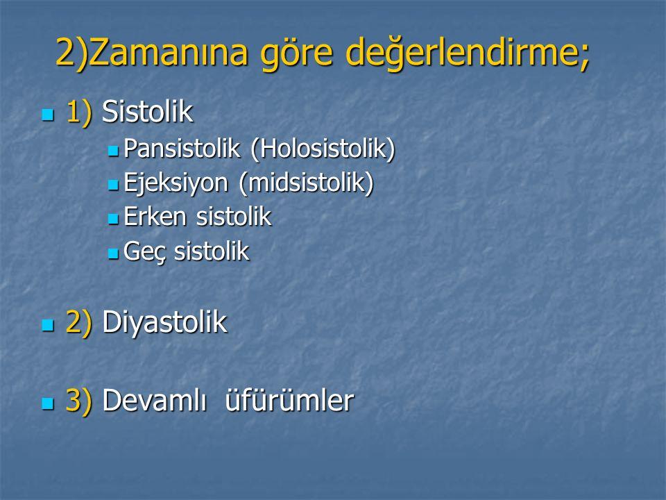 2)Zamanına göre değerlendirme; 1) Sistolik 1) Sistolik Pansistolik (Holosistolik) Pansistolik (Holosistolik) Ejeksiyon (midsistolik) Ejeksiyon (midsis