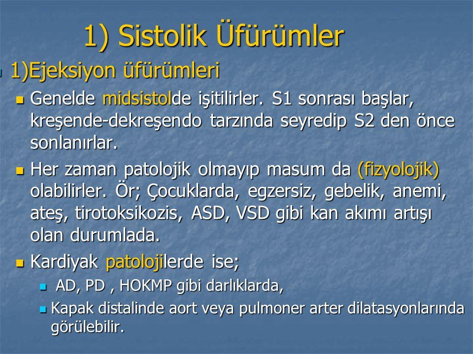 1) Sistolik Üfürümler 1)Ejeksiyon üfürümleri 1)Ejeksiyon üfürümleri Genelde midsistolde işitilirler. S1 sonrası başlar, kreşende-dekreşendo tarzında s
