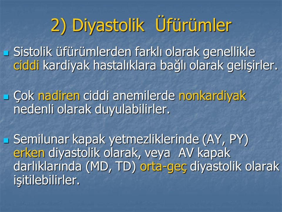 2) Diyastolik Üfürümler Sistolik üfürümlerden farklı olarak genellikle ciddi kardiyak hastalıklara bağlı olarak gelişirler. Sistolik üfürümlerden fark