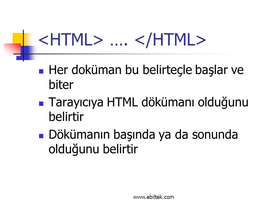 …. Her doküman bu belirteçle başlar ve biter Tarayıcıya HTML dökümanı olduğunu belirtir Dökümanın başında ya da sonunda olduğunu belirtir www.ebiltek.