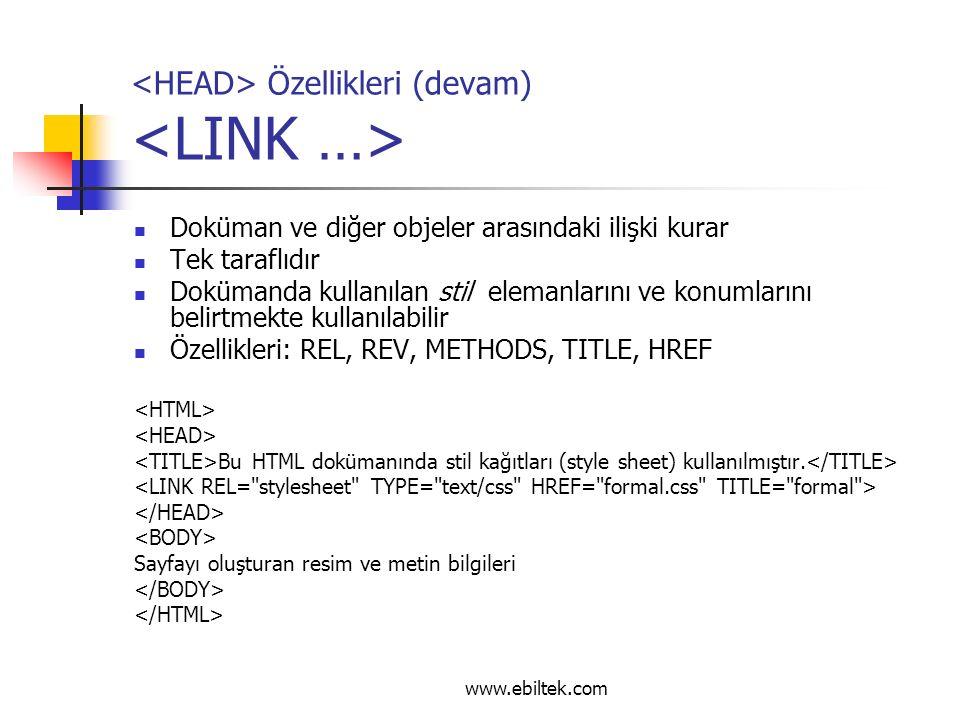 Özellikleri (devam) Doküman ve diğer objeler arasındaki ilişki kurar Tek taraflıdır Dokümanda kullanılan stil elemanlarını ve konumlarını belirtmekte kullanılabilir Özellikleri: REL, REV, METHODS, TITLE, HREF Bu HTML dokümanında stil kağıtları (style sheet) kullanılmıştır.
