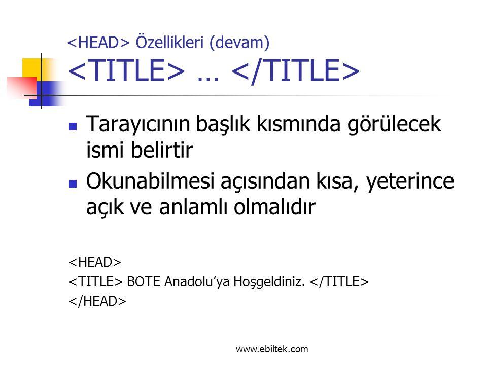 Özellikleri (devam) … Tarayıcının başlık kısmında görülecek ismi belirtir Okunabilmesi açısından kısa, yeterince açık ve anlamlı olmalıdır BOTE Anadolu'ya Hoşgeldiniz.