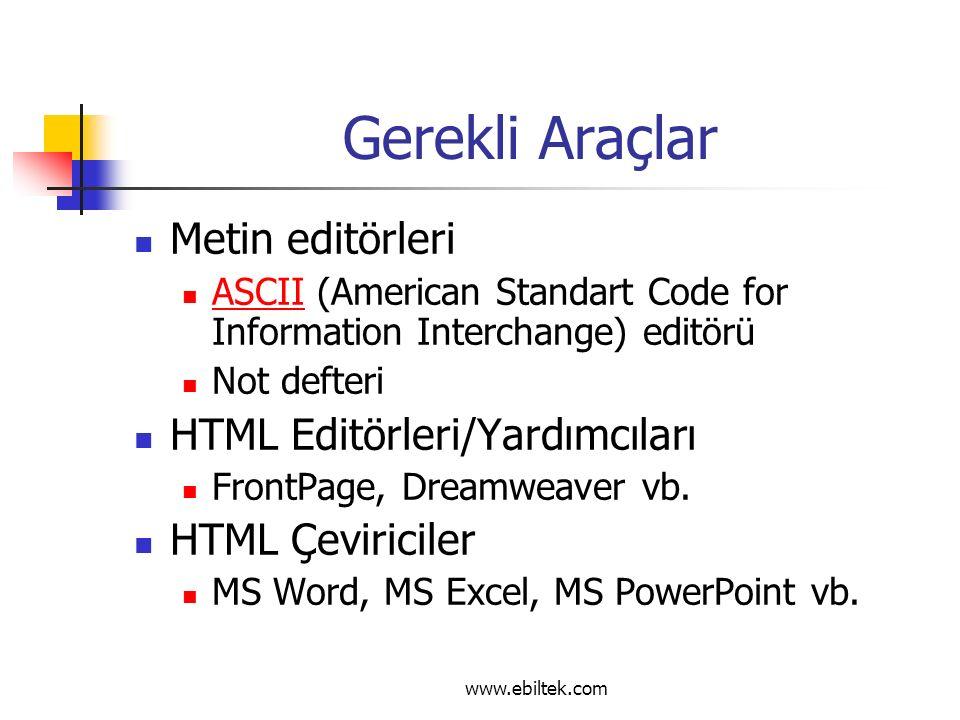 Gerekli Araçlar Metin editörleri ASCII (American Standart Code for Information Interchange) editörü ASCII Not defteri HTML Editörleri/Yardımcıları FrontPage, Dreamweaver vb.