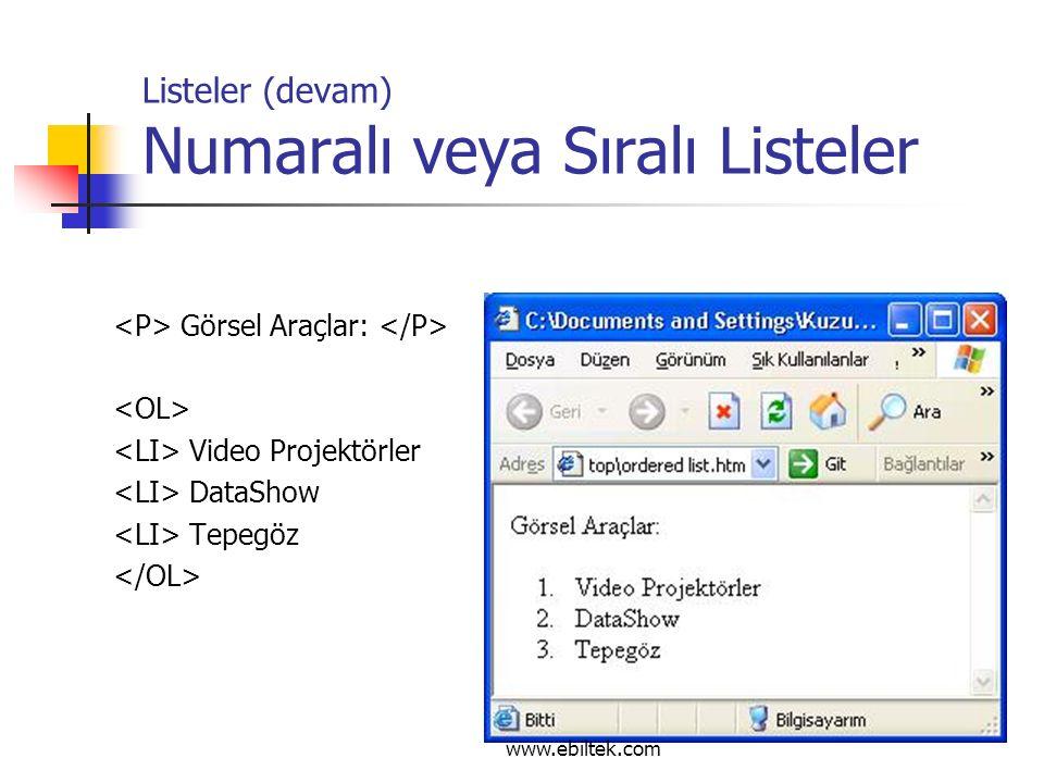 Listeler (devam) Numaralı veya Sıralı Listeler Görsel Araçlar: Video Projektörler DataShow Tepegöz www.ebiltek.com