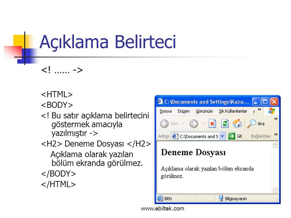 Açıklama Belirteci Deneme Dosyası Açıklama olarak yazılan bölüm ekranda görülmez. www.ebiltek.com