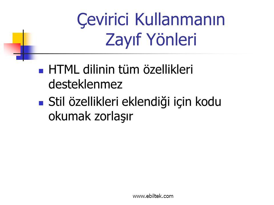 Çevirici Kullanmanın Zayıf Yönleri HTML dilinin tüm özellikleri desteklenmez Stil özellikleri eklendiği için kodu okumak zorlaşır www.ebiltek.com