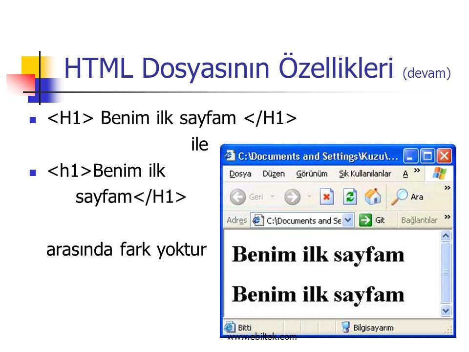 HTML Dosyasının Özellikleri (devam) Benim ilk sayfam ile Benim ilk sayfam arasında fark yoktur www.ebiltek.com