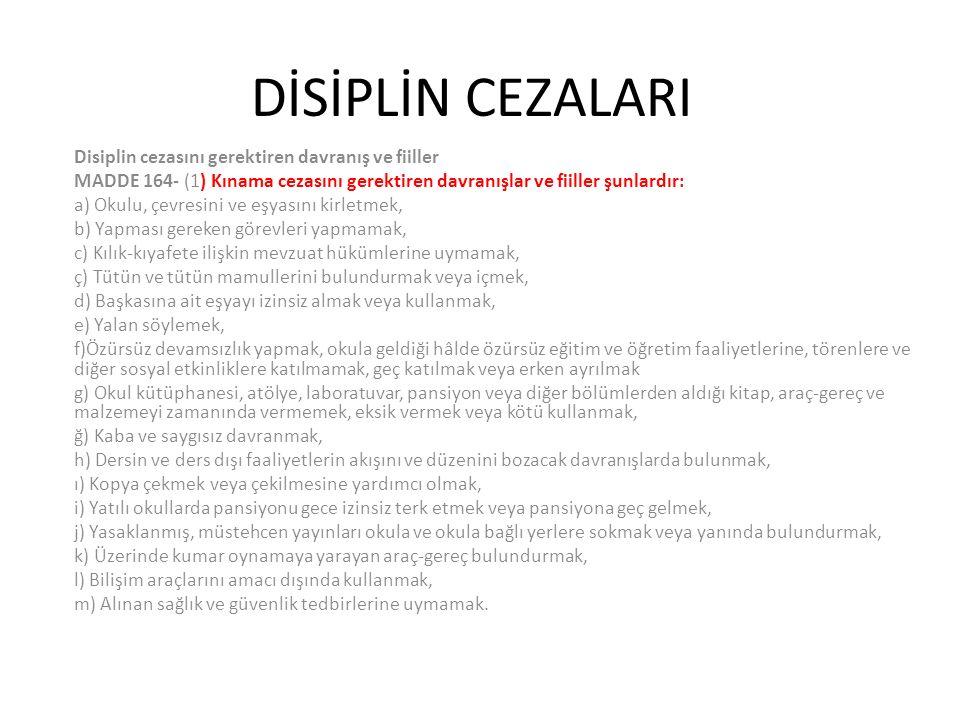 DİSİPLİN CEZALARI Disiplin cezasını gerektiren davranış ve fiiller MADDE 164- (1) Kınama cezasını gerektiren davranışlar ve fiiller şunlardır: a) Okul