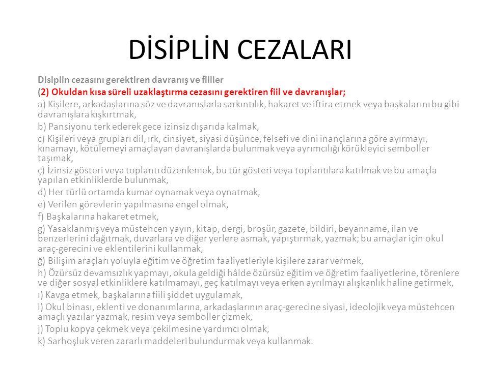 DİSİPLİN CEZALARI Disiplin cezasını gerektiren davranış ve fiiller (2) Okuldan kısa süreli uzaklaştırma cezasını gerektiren fiil ve davranışlar; a) Ki