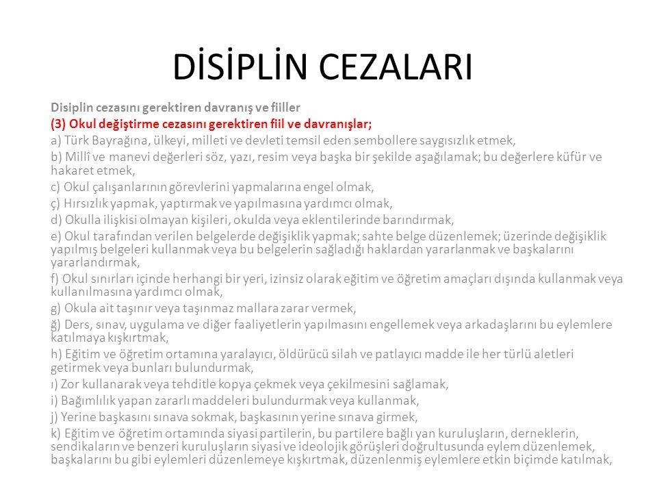 DİSİPLİN CEZALARI Disiplin cezasını gerektiren davranış ve fiiller (3) Okul değiştirme cezasını gerektiren fiil ve davranışlar; a) Türk Bayrağına, ülk