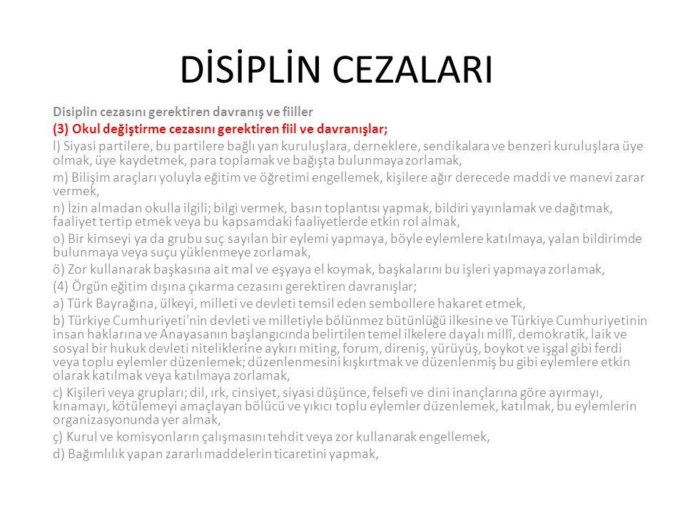 DİSİPLİN CEZALARI Disiplin cezasını gerektiren davranış ve fiiller (3) Okul değiştirme cezasını gerektiren fiil ve davranışlar; l) Siyasi partilere, b
