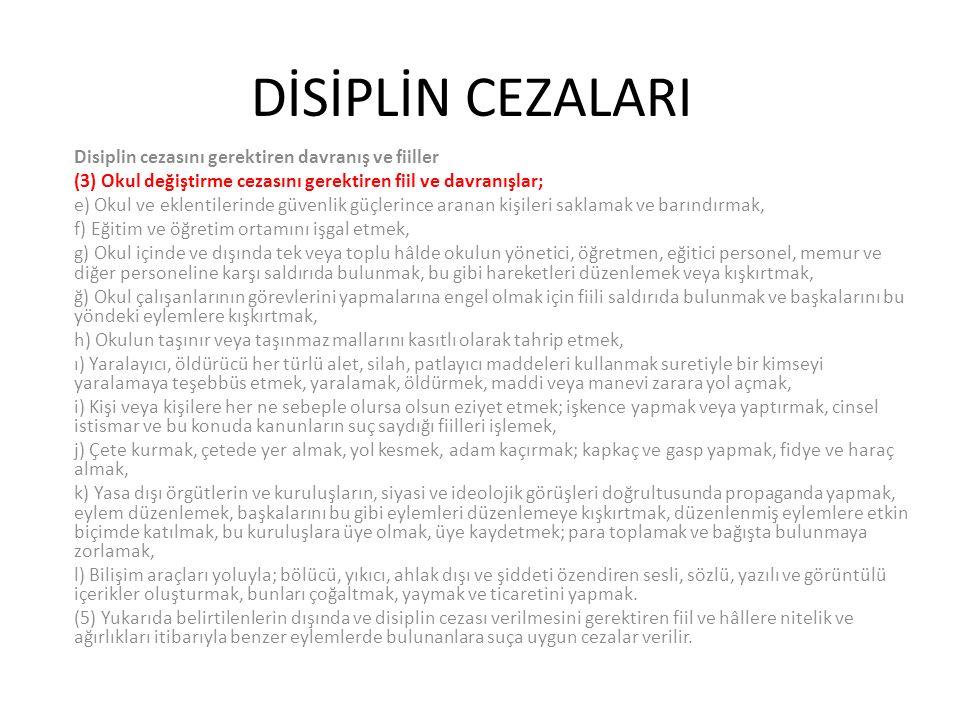 DİSİPLİN CEZALARI Disiplin cezasını gerektiren davranış ve fiiller (3) Okul değiştirme cezasını gerektiren fiil ve davranışlar; e) Okul ve eklentileri