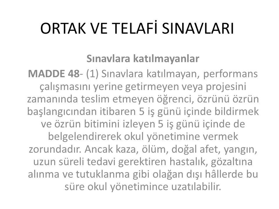 ORTAK VE TELAFİ SINAVLARI Sınavlara katılmayanlar MADDE 48- (1) Sınavlara katılmayan, performans çalışmasını yerine getirmeyen veya projesini zamanınd