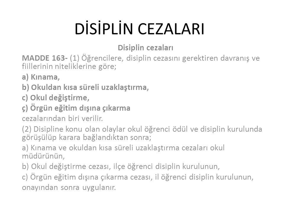 DİSİPLİN CEZALARI Disiplin cezaları MADDE 163- (1) Öğrencilere, disiplin cezasını gerektiren davranış ve fiillerinin niteliklerine göre; a) Kınama, b)