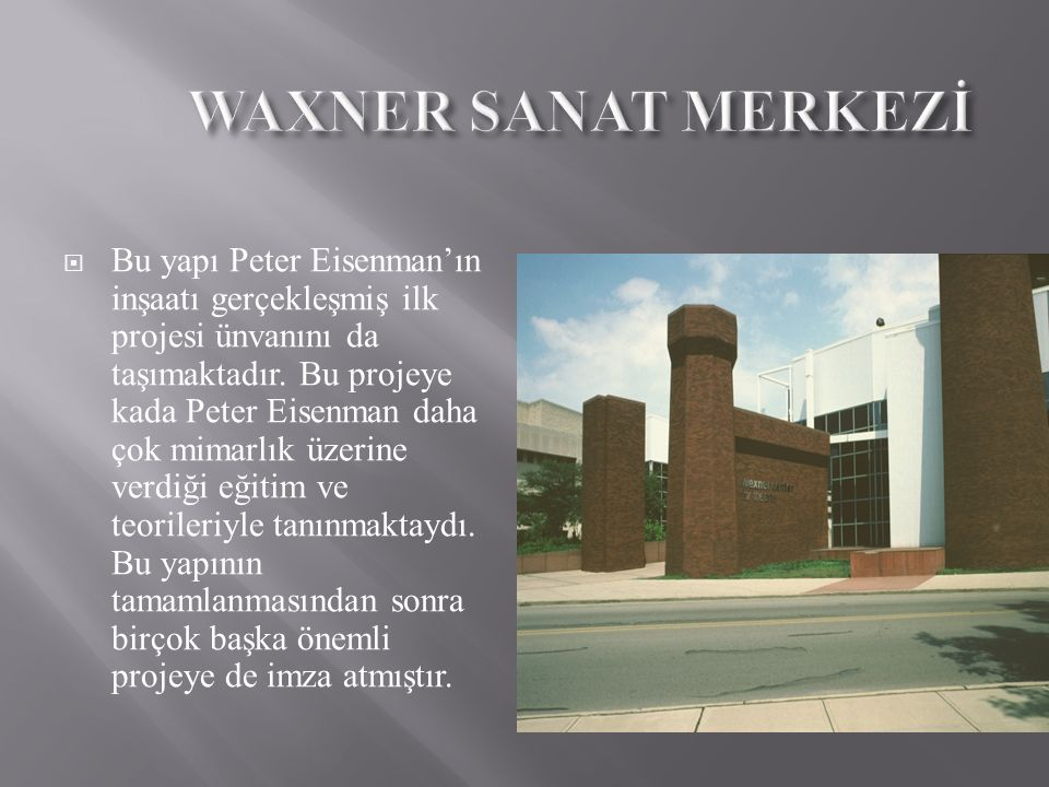  Bu yapı Peter Eisenman'ın inşaatı gerçekleşmiş ilk projesi ünvanını da taşımaktadır. Bu projeye kada Peter Eisenman daha çok mimarlık üzerine verdiğ