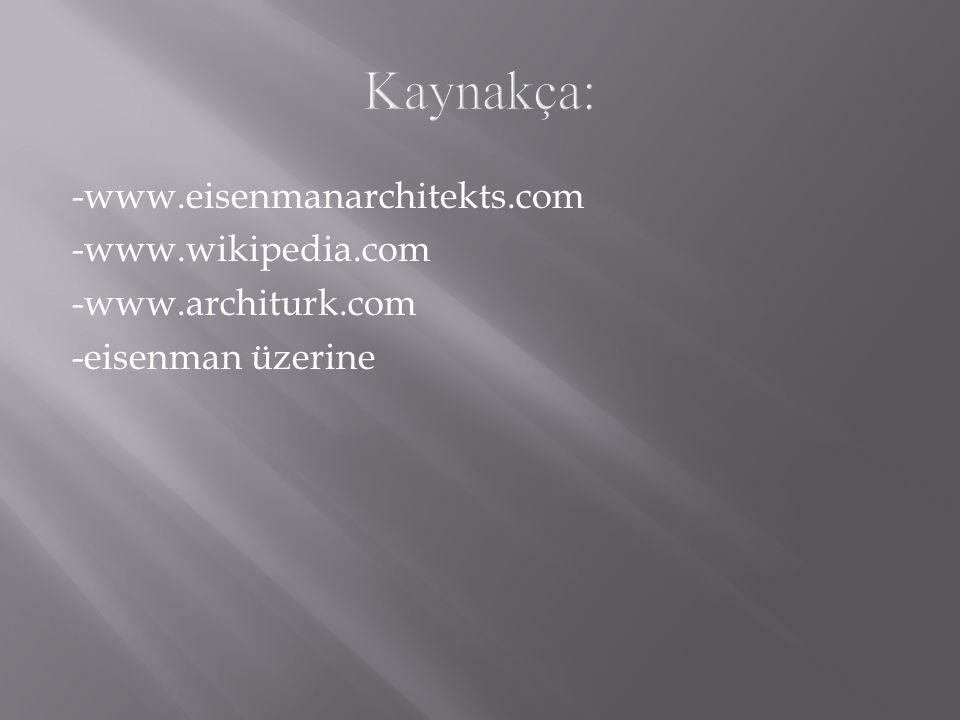 -www.eisenmanarchitekts.com -www.wikipedia.com -www.architurk.com -eisenman üzerine