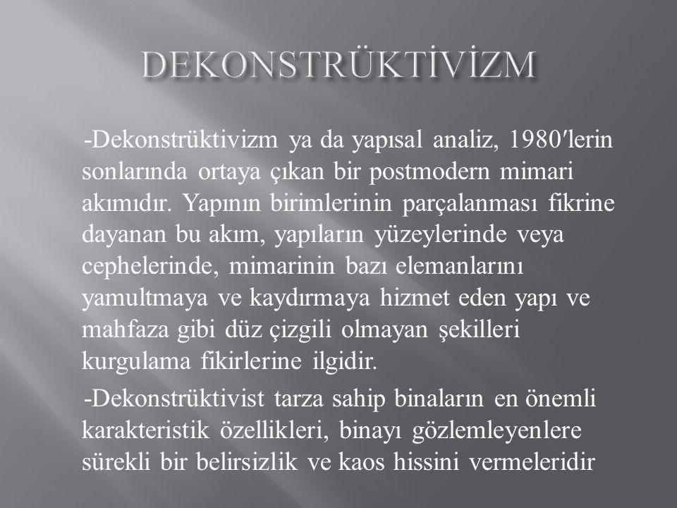 -Dekonstrüktivizm ya da yapısal analiz, 1980′lerin sonlarında ortaya çıkan bir postmodern mimari akımıdır. Yapının birimlerinin parçalanması fikrine d