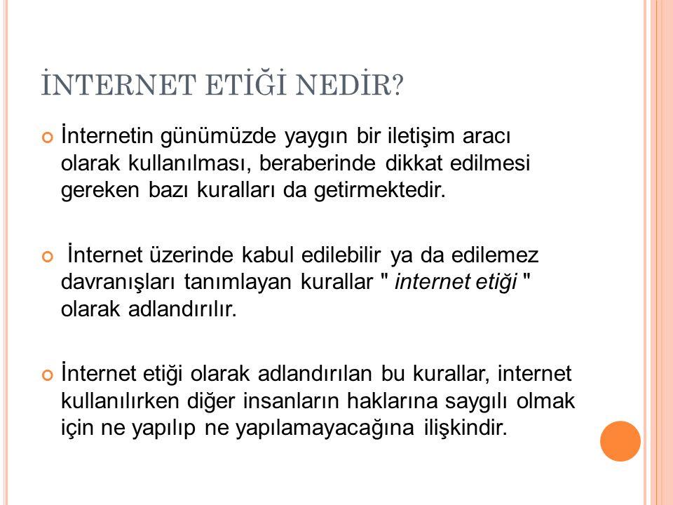 İNTERNET ETİĞİ NEDİR? İnternetin günümüzde yaygın bir iletişim aracı olarak kullanılması, beraberinde dikkat edilmesi gereken bazı kuralları da getirm