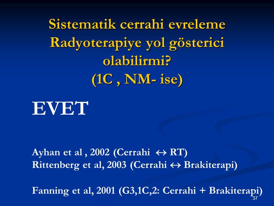 37 Sistematik cerrahi evreleme Radyoterapiye yol gösterici olabilirmi? (1C, NM- ise) EVET Ayhan et al, 2002 (Cerrahi  RT) Rittenberg et al, 2003 (Cer