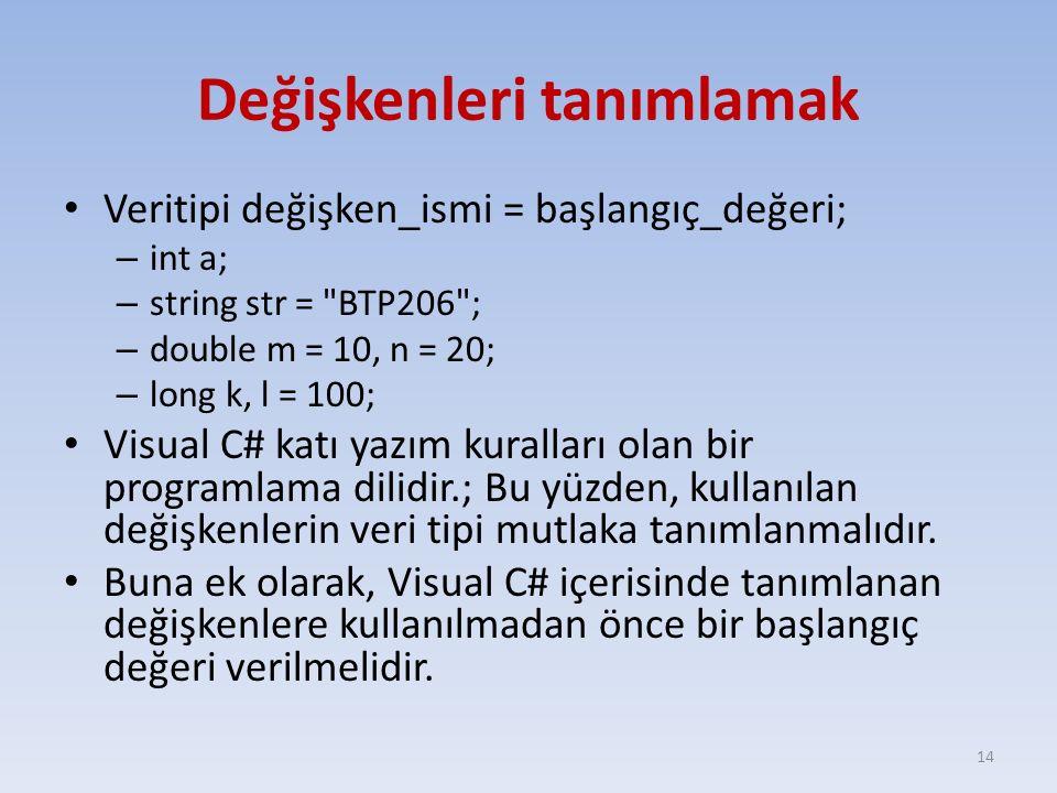 Değişkenleri tanımlamak Veritipi değişken_ismi = başlangıç_değeri; – int a; – string str =