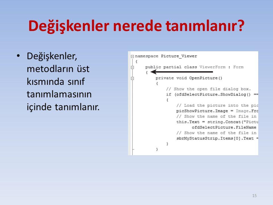 Değişkenler nerede tanımlanır? Değişkenler, metodların üst kısmında sınıf tanımlamasının içinde tanımlanır. 15
