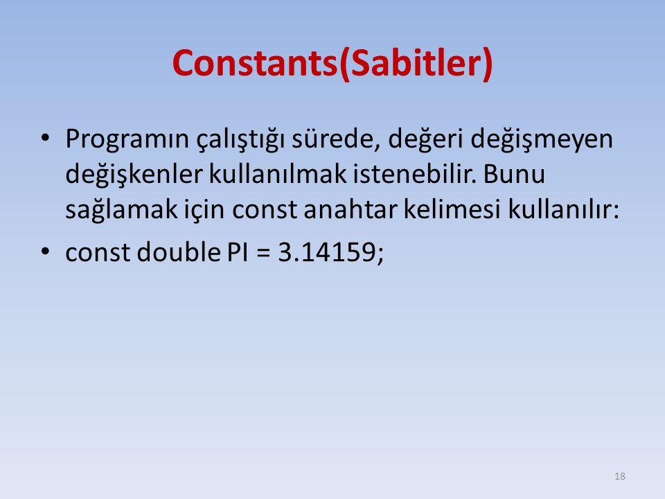Constants(Sabitler) Programın çalıştığı sürede, değeri değişmeyen değişkenler kullanılmak istenebilir. Bunu sağlamak için const anahtar kelimesi kulla