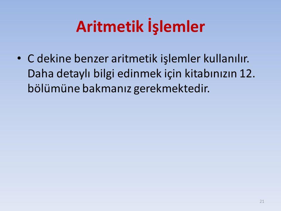 Aritmetik İşlemler C dekine benzer aritmetik işlemler kullanılır.