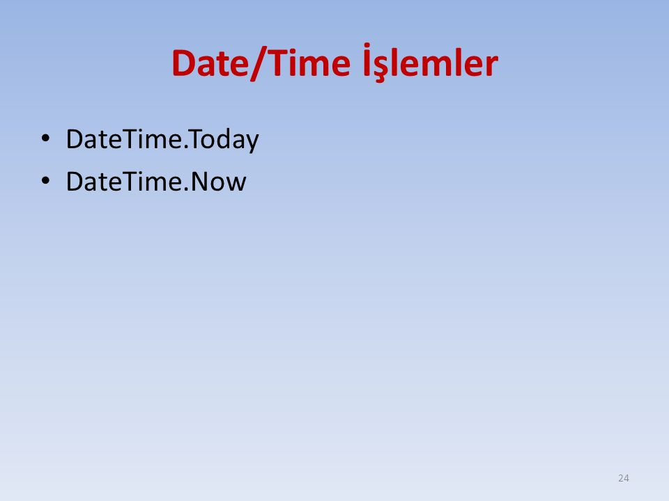 Date/Time İşlemler DateTime.Today DateTime.Now 24
