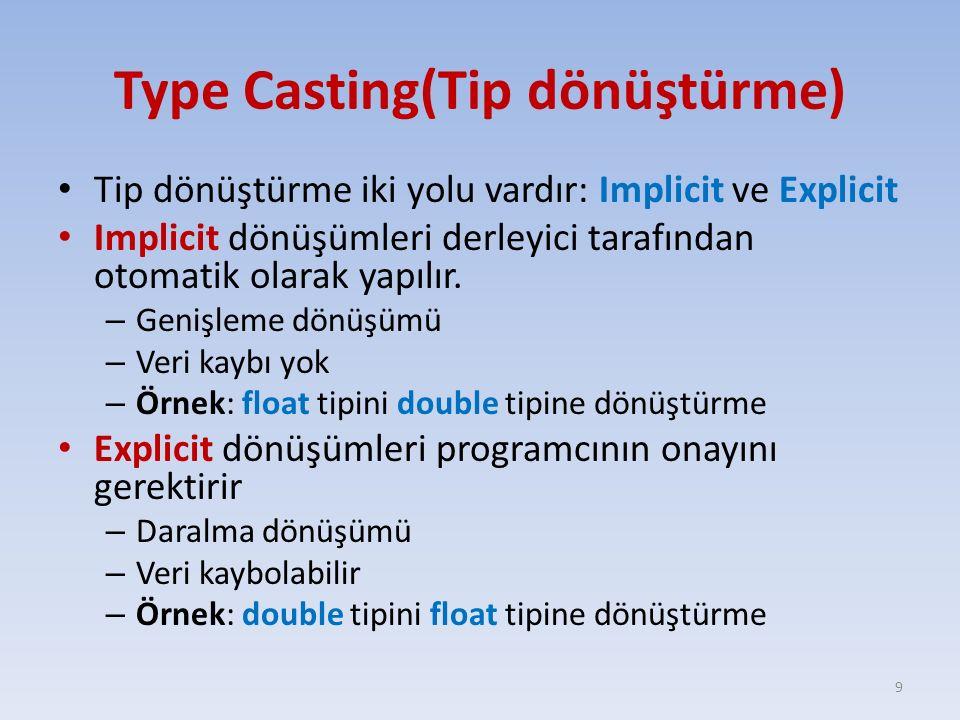 Type Casting(Tip dönüştürme) Tip dönüştürme iki yolu vardır: Implicit ve Explicit Implicit dönüşümleri derleyici tarafından otomatik olarak yapılır. –