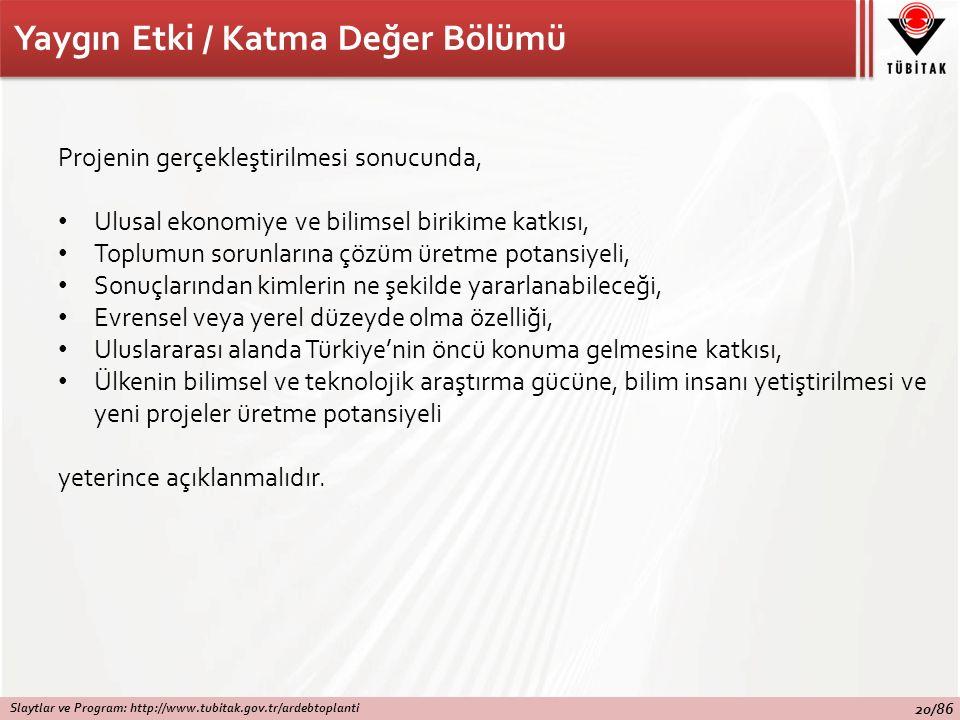 Yaygın Etki / Katma Değer Bölümü Projenin gerçekleştirilmesi sonucunda, Ulusal ekonomiye ve bilimsel birikime katkısı, Toplumun sorunlarına çözüm üretme potansiyeli, Sonuçlarından kimlerin ne şekilde yararlanabileceği, Evrensel veya yerel düzeyde olma özelliği, Uluslararası alanda Türkiye'nin öncü konuma gelmesine katkısı, Ülkenin bilimsel ve teknolojik araştırma gücüne, bilim insanı yetiştirilmesi ve yeni projeler üretme potansiyeli yeterince açıklanmalıdır.