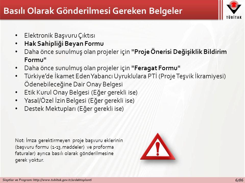 Basılı Olarak Gönderilmesi Gereken Belgeler Elektronik Başvuru Çıktısı Hak Sahipliği Beyan Formu Daha önce sunulmuş olan projeler için Proje Önerisi Değişiklik Bildirim Formu Daha önce sunulmuş olan projeler için Feragat Formu Türkiye'de İkamet Eden Yabancı Uyruklulara PTİ (Proje Teşvik İkramiyesi) Ödenebileceğine Dair Onay Belgesi Etik Kurul Onay Belgesi (Eğer gerekli ise) Yasal/Özel İzin Belgesi (Eğer gerekli ise) Destek Mektupları (Eğer gerekli ise) Not: İmza gerektirmeyen proje başvuru eklerinin (başvuru formu (1-13.maddeler) ve proforma faturalar) ayrıca basılı olarak gönderilmesine gerek yoktur.