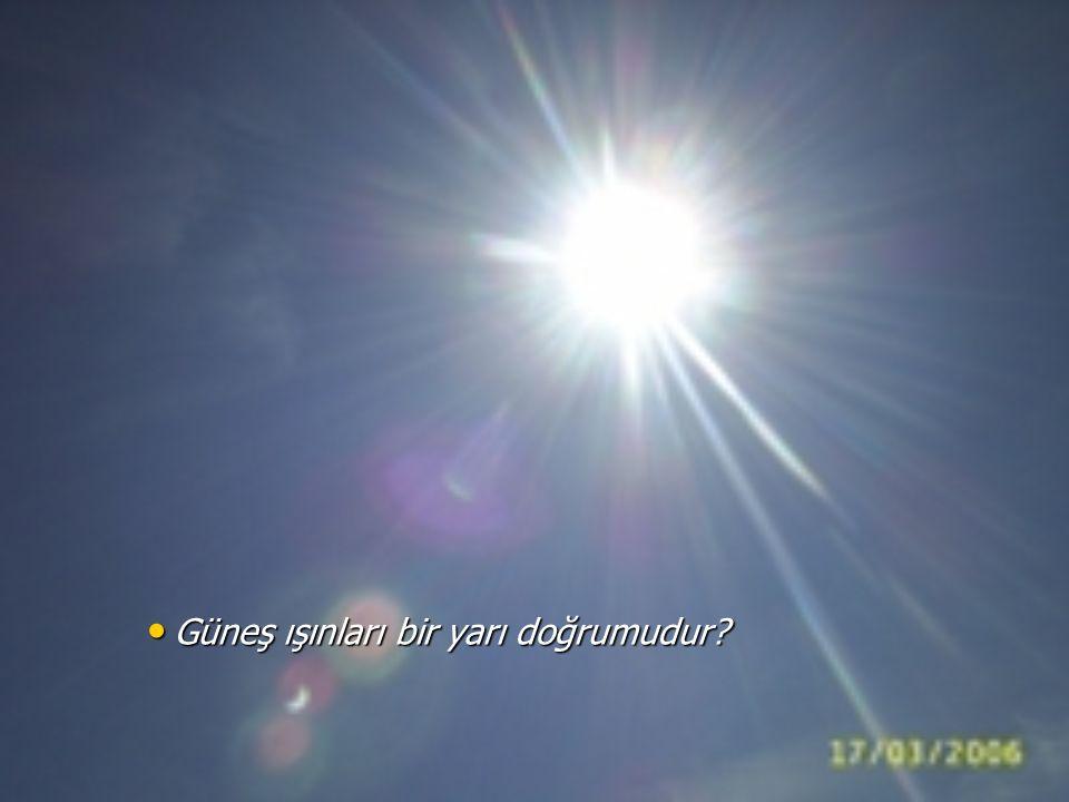 Güneş ışınları bir yarı doğrumudur? Güneş ışınları bir yarı doğrumudur?