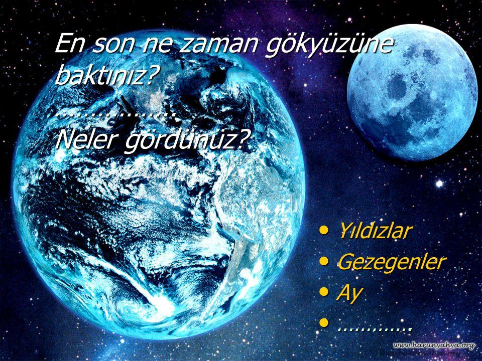 En son ne zaman gökyüzüne baktınız? …………….. Neler gördünüz? Yıldızlar Yıldızlar Gezegenler Gezegenler Ay Ay …………. ………….