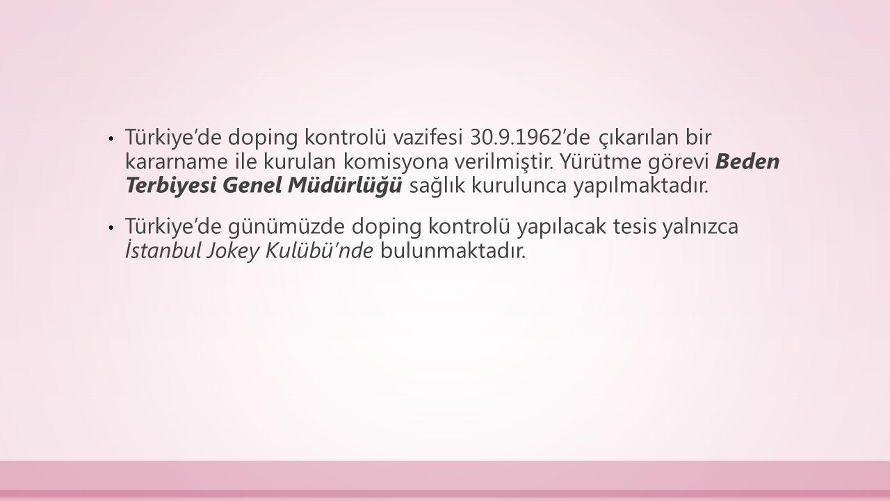 Türkiye'de doping kontrolü vazifesi 30.9.1962'de çıkarılan bir kararname ile kurulan komisyona verilmiştir. Yürütme görevi Beden Terbiyesi Genel Müdür